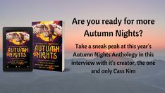 Second spot up in the new feature of author interviews on my blog belongs to Cass Kim!  We talk about the #AutumnNights12 anthology that is available for preorder as of right now, as well as touch on her #Wilders trilogy.  I was honored to be featured in the first Autumn Nights anthology.  All of the profits from last year's went to the ASPCA.  This year, the profits are going to Feeding America, another worthwhile charity.  So dive in and give the interview a read!