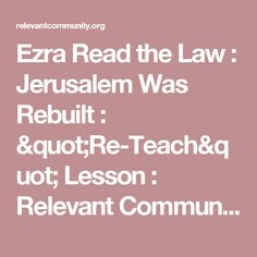 """Ezra Read the Law : Jerusalem Was Rebuilt : """"Re-Teach"""" Lesson : Relevant Community Church"""