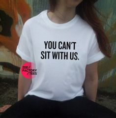 You Can't Sit With Us T Shirt Mean Girls Slogan by ZEEFACTORYTEES, £8.99