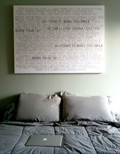I want to make this for my husband for our bedroom at our very first home that we buy. It will be of the lyrics from our wedding song. :)