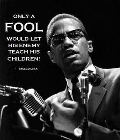 Malcolm X for all those who don't know anything about Malcolm X he is not referring to white teachers