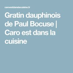 Gratin dauphinois de Paul Bocuse   Caro est dans la cuisine