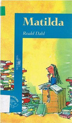 """""""Matilda"""" de Roald Dahl; Alfaguara. Matilda es una lectora empedernida con sólo cinco años: Sensible e inteligente, todos la admiran menos sus mediocres padres, que la consideran una inútil. Además de poderes extraños y maravillosos… Un día, Matilda decide desquitarse y empieza a emplearlos contra la abominable y cruel señorita Trunchbull. La joven protagonista de la novela hace frente a sus problemas y logra solucionarlos con ingenio y con mucho sentido del humor."""
