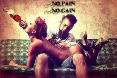 No Pain.. No Gain.