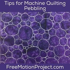 The Free Motion Quilting Project: Practice Machine Quilting Pebbling