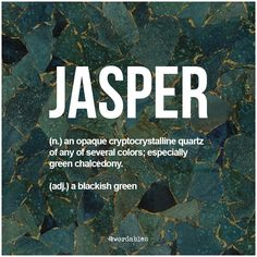 The color Jasper gets name from an opaque quartz stone which itself got its name from an ancient Hebrew word that may have meant glittering or polish.