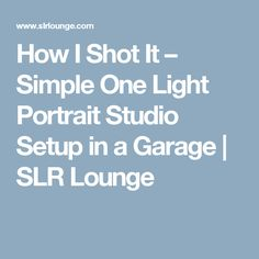 How I Shot It – Simple One Light Portrait Studio Setup in a Garage | SLR Lounge