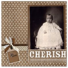 Cherish - Scrapbook.com  Heritage pictures can be scrapbooked with charm and simplicity.