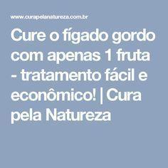 Cure o fígado gordo com apenas 1 fruta - tratamento fácil e econômico! | Cura pela Natureza