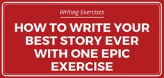 How to Write Your Best Story Ever with One Epic Exercise