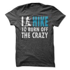i hike to burn off the crazy t-shirt