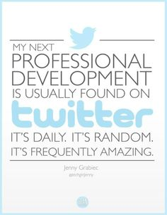 """""""My next professional development is usually found on twitter. It's daily, it's random, it's frequently amazing."""""""