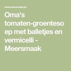 Oma's tomaten-groentesoep met balletjes en vermicelli - Meersmaak Noodle Soup, Math Equations, Pizza, Dessert, Lasagna, Tomatoes, Deserts, Postres, Desserts