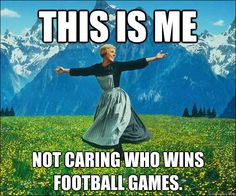 This is me: Not caring who wins football games.