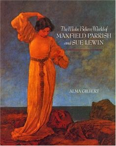 The Make-Believe World of Maxfield Parrish and Sue Lewin by Alma Gilbert,http://www.amazon.com/dp/0898159369/ref=cm_sw_r_pi_dp_J7V1sb1DRMARX8HG