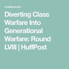 Diverting Class Warfare Into Generational Warfare: Round LVIII | HuffPost
