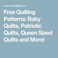 Free Quilting Patterns: Baby Quilts, Patriotic Quilts, Queen Sized Quilts and More!