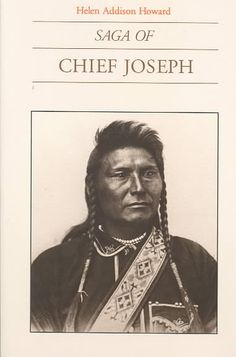In Saga of Chief Joseph , Helen Addison Howard has written the definitive biography of the great Nez Perce chief, a diplomat among warriors. In times of war and peace, Chief Joseph exhibited gifts of
