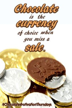 Chocolate is the currency of choice when you miss a sale. #chocolatemotivationthursdays  #currency #sale   #chocoatemotivation #businessinspirationideas