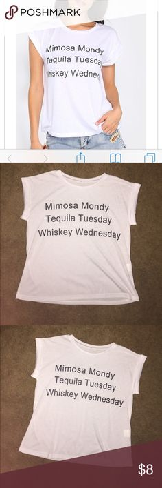 """Mimosa Monday Tequila Tuesday Whiskey Wednesday Mimosa Monday Tequila Tuesday Whiskey Wednesday T-Shirt! Worn once! Yes- """"Monday"""" is spelled wrong😂 I bought the shirt that way! But it's still super cute and In perfect condition! Tops Tees - Short Sleeve"""