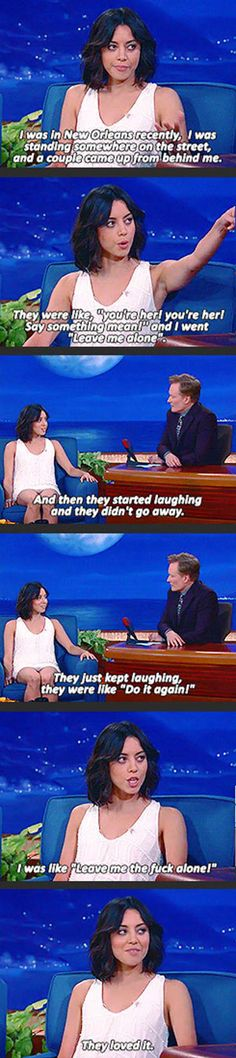 Aubrey Plaza. This would be the best. I could outwardly hate people and they would still love me.