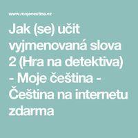 Jak (se) učit vyjmenovaná slova 2 (Hra na detektiva) - Moje čeština - Čeština na internetu zdarma Teaching Aids, Kids Education, Kids Learning, Language, Children, Curiosity, Montessori, Homeschooling, English
