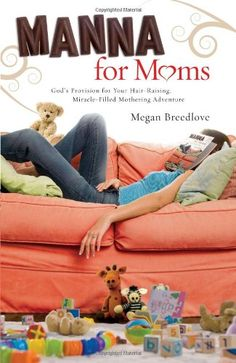 Manna for Moms: God's Provision for Your Hair-Raising, Miracle-Filled Mothering Adventure by Megan Breedlove http://www.amazon.com/dp/0830757635/ref=cm_sw_r_pi_dp_jBjDub0WS2J9G