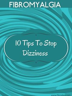 Chronic dizziness is a common symptom people with #fibromyalgia have to deal with on a daily basis. Here are 10 tips to stop dizziness and veritgo.