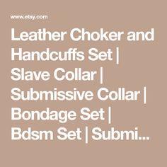 Leather Choker and Handcuffs Set | Slave Collar | Submissive Collar | Bondage Set | Bdsm Set | Submissive Choker | Wrist Cuffs | Mature