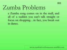 Zumba Problems! or the song is in your head and you break out in dance in the hallway at work. lol
