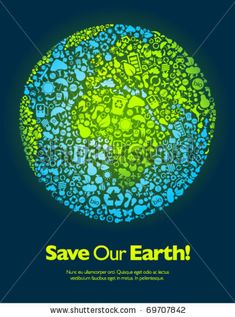 Save the planet!  Google Image Result for http://image.shutterstock.com/display_pic_with_logo/624226/624226,1295916730,2/stock-vector-save-our-earth-blue-and-green-poster-template-69707842.jpg