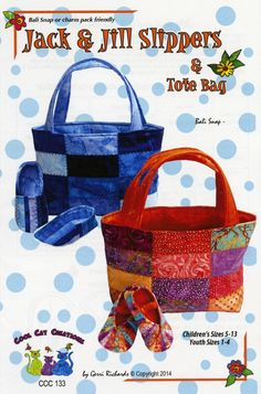 Jack & Jill Slipper & Tote Bag By Richards, Gerri  - Here are two styles for children's slippers as well as a little tote bag. Make both the slippers and bag using 1 package of Bali Snaps or Charm Squares. Full sized templates included for all sizes and both boy and girl styles. Child's 5-13 and Youth 1-4.