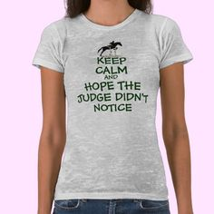 Did you ever mess up in the show ring and hope the judge didn't see it? If so, then you'll love this cute funny Keep Calm and Hope The Judge Didn't Notice horse design. Fun gift for the equestrian in your life.