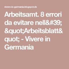 "Arbeitsamt. 8 errori da evitare nell' ""Arbeitsblatt"" - Vivere in Germania"