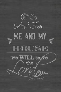 This beautiful verse from the Bible is etched in the cement of our garage floor near the side entrance to our home. It reminds us that we will be faithful servants to the Lord. I made this chalkboard