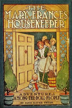 The Mary Frances Housekeeper: Adventures Among The Doll People By: Jane Eayre Fryer. Vintage reader in the public domain. Vintage Paper Dolls, Vintage Children's Books, Vintage World Maps, Antique Books, Vintage Cookbooks, Vintage Kids, Childhood Images, Mary Frances, Books For Teens