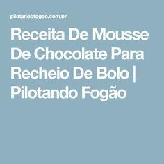 Receita De Mousse De Chocolate Para Recheio De Bolo | Pilotando Fogão