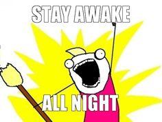 I am planning an allnighter?? How do i keep myself awake?