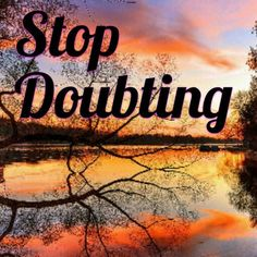 """""""Stop doubting and start Believing in yourself, the more you believe the more others will."""""""