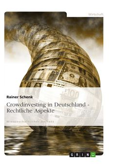Crowdinvesting in Deutschland - Rechtliche Aspekte. GRIN: http://grin.to/OPPKB Amazon: http://grin.to/UF7lB