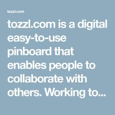 tozzl.com is a digital easy-to-use pinboard that enables people to collaborate with others. Working together on your shared goals could not be easier.