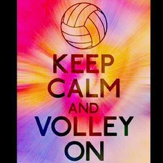 Keep Calm and Volley On