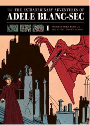 The Extraordinary Adventures of Adèle Blanc-Sec Vol. 1: Pterror Over Paris and…