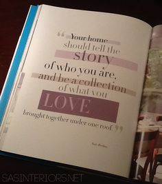 """Love this quote!! """"Your home should tell the story of who you are, and be a collection of what you love brought together under one roof."""" Decorate by Nate Berkus"""