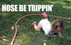 Hose be trippin