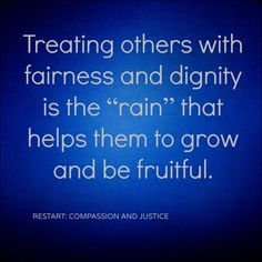 """How to Use Power [quote]  Treating others with fairness and dignity is the """"rain"""" that helps them grow and be fruitful."""