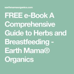 FREE e-Book A Comprehensive Guide to Herbs and Breastfeeding - Earth Mama® Organics