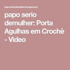 papo serio demulher: Porta Agulhas em Crochè - Video