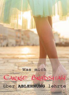 Die Angst vor Ablehnung lähmt. Ich musste aber erst durch Carrie Bradshaw erfahren, dass das Leben einen anderen Plan für mich hatte.