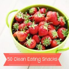 50 Clean Eating Snacks--this list keeps me on track big time!